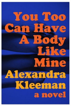 55dc9c74e8f804624a2fec41_you-too-can-have-a-body-like-mine-alexandra-kleeman